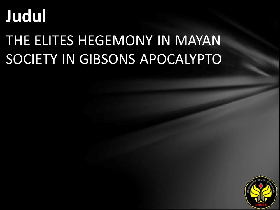 Judul THE ELITES HEGEMONY IN MAYAN SOCIETY IN GIBSONS APOCALYPTO