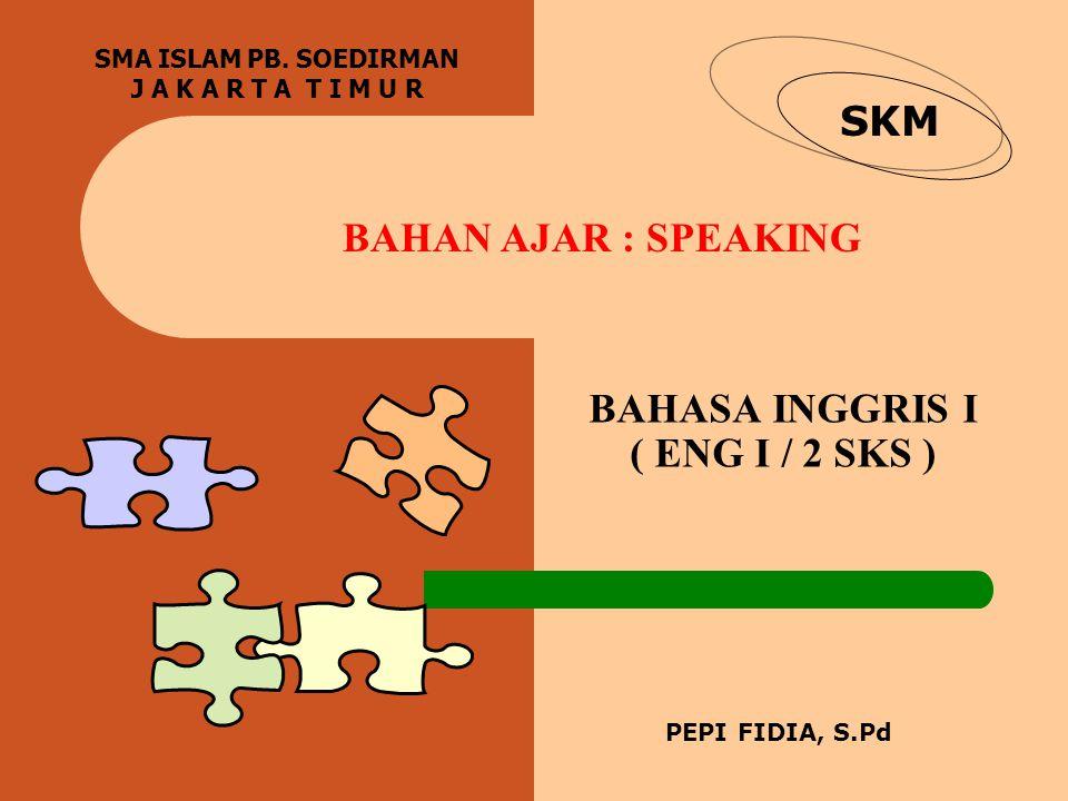 BAHASA INGGRIS I ( ENG I / 2 SKS ) SMA ISLAM PB.