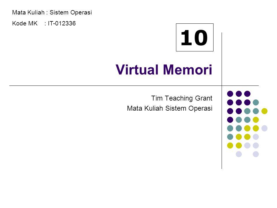 Virtual Memori Tim Teaching Grant Mata Kuliah Sistem Operasi Mata Kuliah : Sistem Operasi Kode MK : IT-012336 10