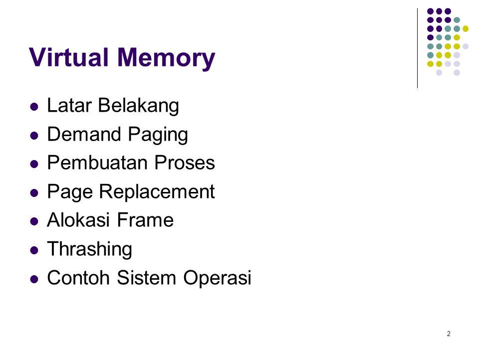 2 Virtual Memory Latar Belakang Demand Paging Pembuatan Proses Page Replacement Alokasi Frame Thrashing Contoh Sistem Operasi
