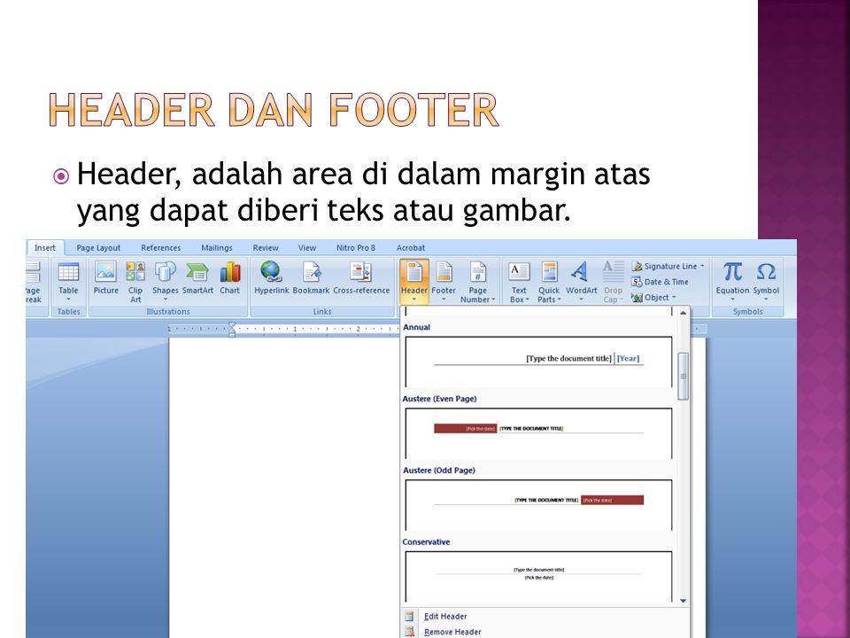  Header, adalah area di dalam margin atas yang dapat diberi teks atau gambar.