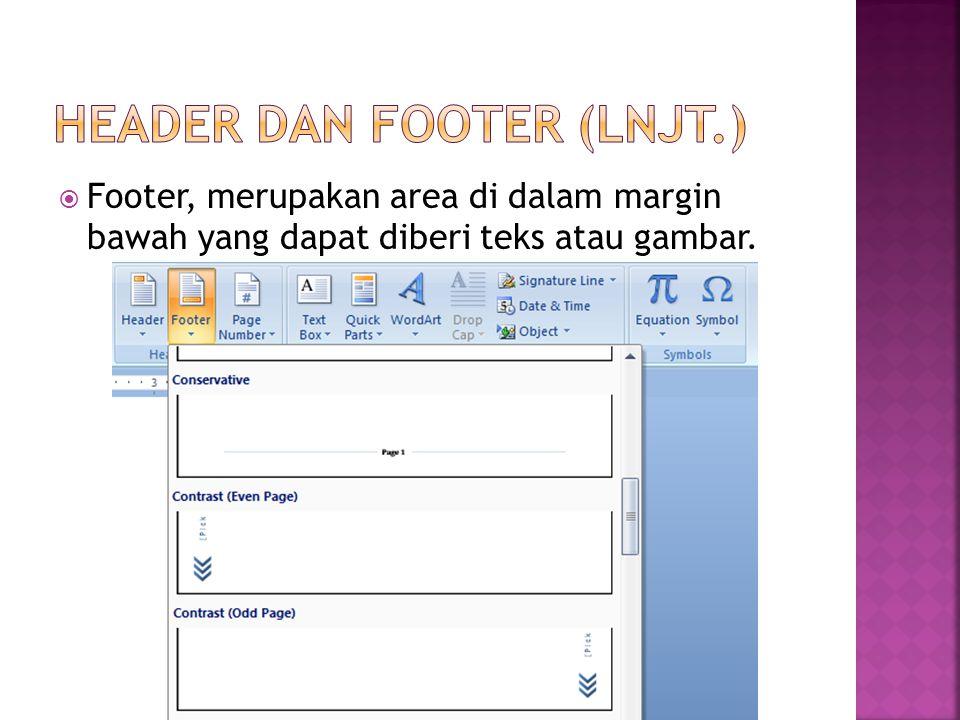  Footer, merupakan area di dalam margin bawah yang dapat diberi teks atau gambar.