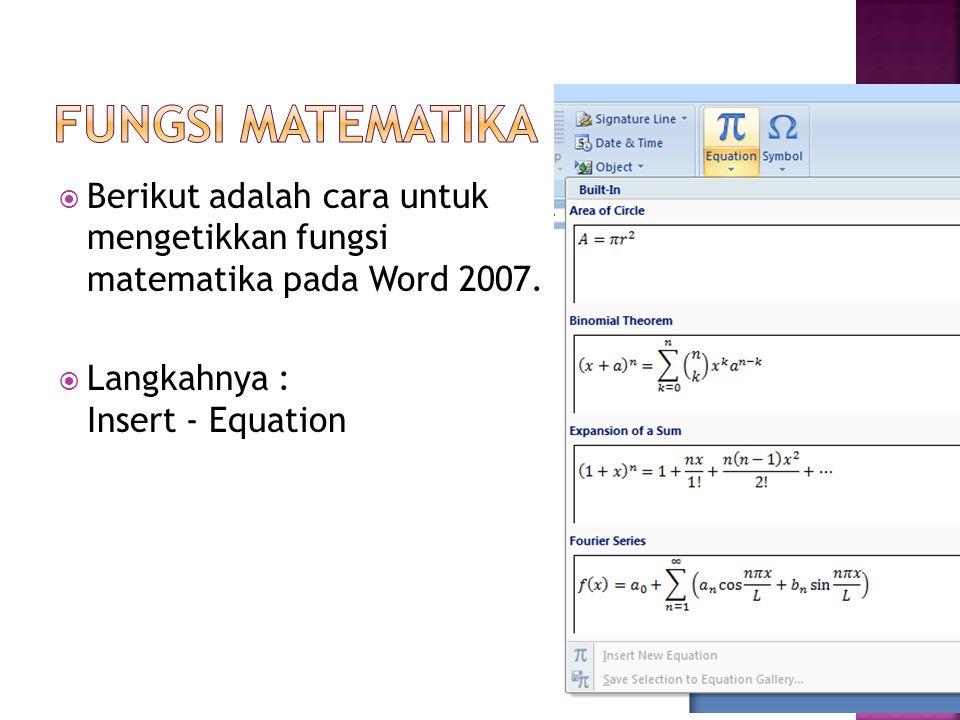  Berikut adalah cara untuk mengetikkan fungsi matematika pada Word 2007.