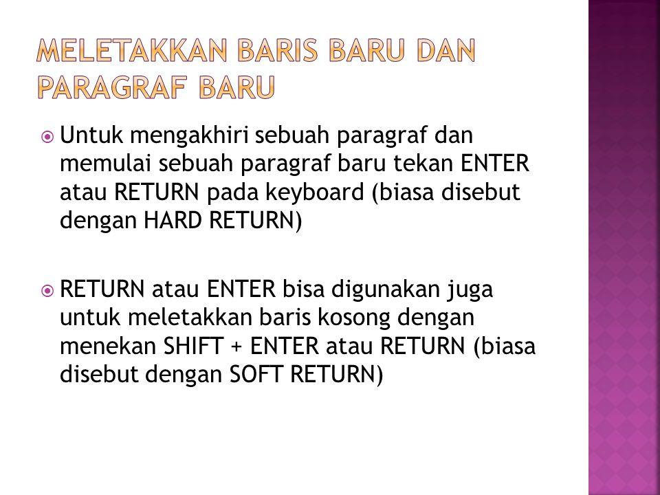  Untuk mengakhiri sebuah paragraf dan memulai sebuah paragraf baru tekan ENTER atau RETURN pada keyboard (biasa disebut dengan HARD RETURN)  RETURN atau ENTER bisa digunakan juga untuk meletakkan baris kosong dengan menekan SHIFT + ENTER atau RETURN (biasa disebut dengan SOFT RETURN)