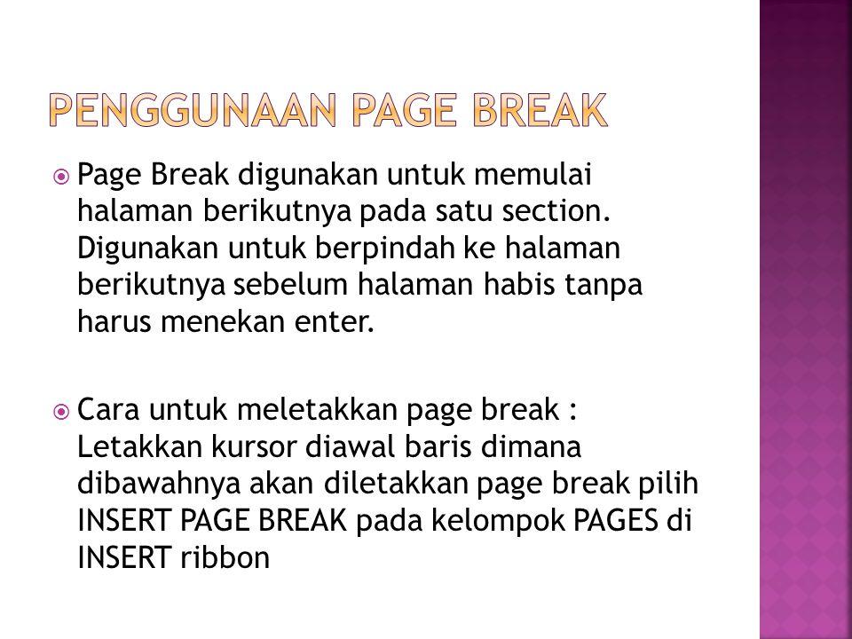  Page Break digunakan untuk memulai halaman berikutnya pada satu section.
