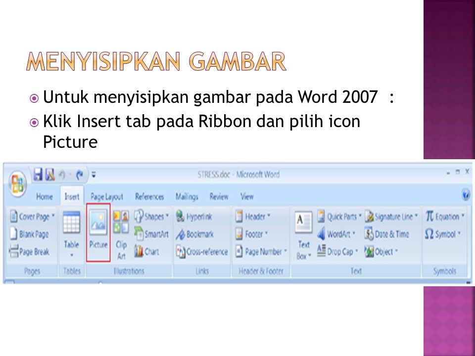  Untuk menyisipkan gambar pada Word 2007 :  Klik Insert tab pada Ribbon dan pilih icon Picture