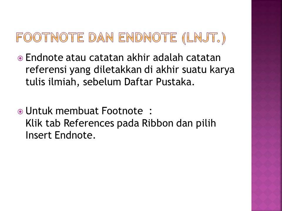  Endnote atau catatan akhir adalah catatan referensi yang diletakkan di akhir suatu karya tulis ilmiah, sebelum Daftar Pustaka.