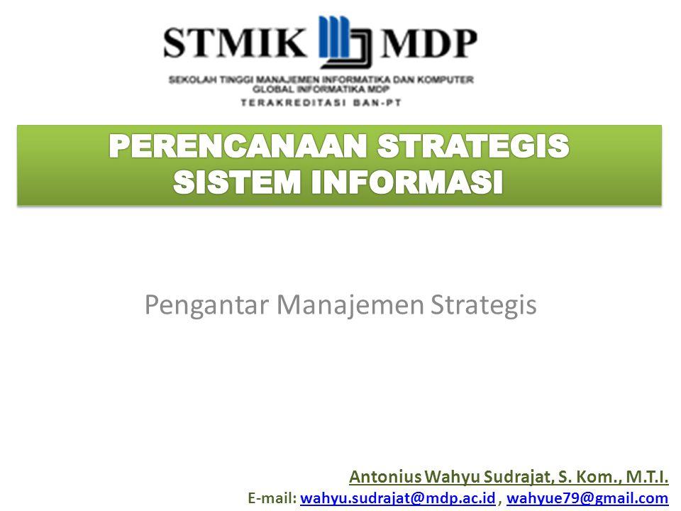 Perencanaan Strategis Sistem Informasi Definisi Manajemen Strategis Suatu seni dan ilmu dalam hal pembuatan (formulating) penerapan (implementing), dan evaluasi (evaluating) keputusan-keputusan strategis antar fungsi yang memungkinkan sebuah organisasi mencapai tujuannya di masa datang.