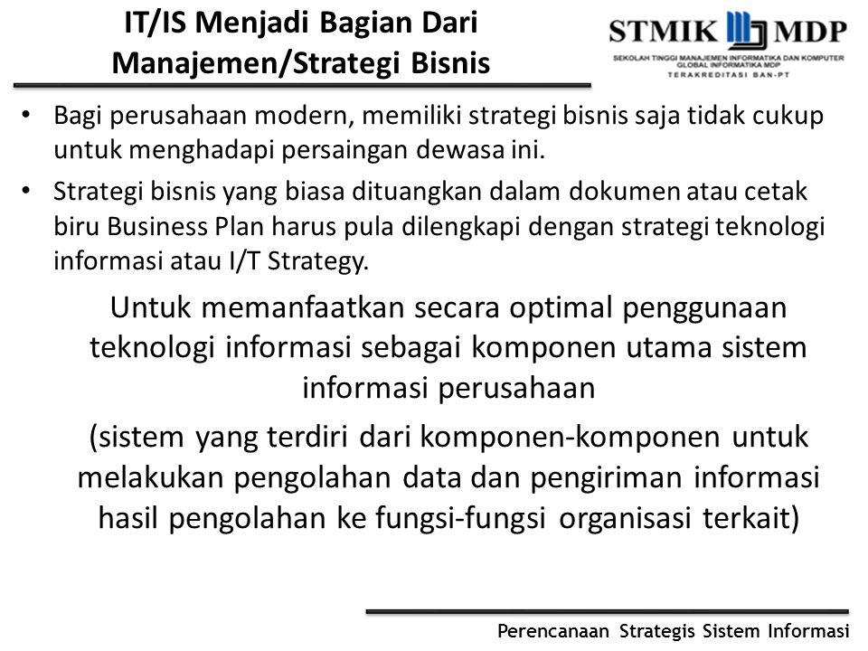Perencanaan Strategis Sistem Informasi IT/IS Menjadi Bagian Dari Manajemen/Strategi Bisnis Bagi perusahaan modern, memiliki strategi bisnis saja tidak