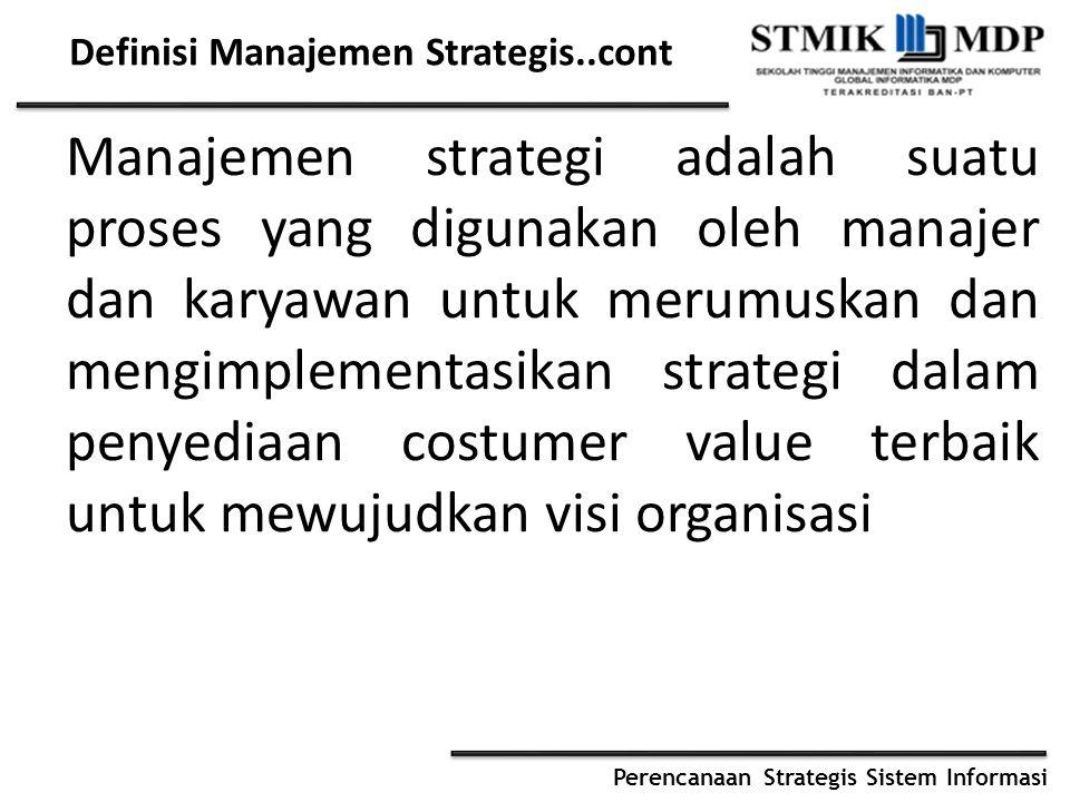 Perencanaan Strategis Sistem Informasi Definisi Manajemen Strategis..cont Manajemen strategi adalah suatu proses yang digunakan oleh manajer dan karya