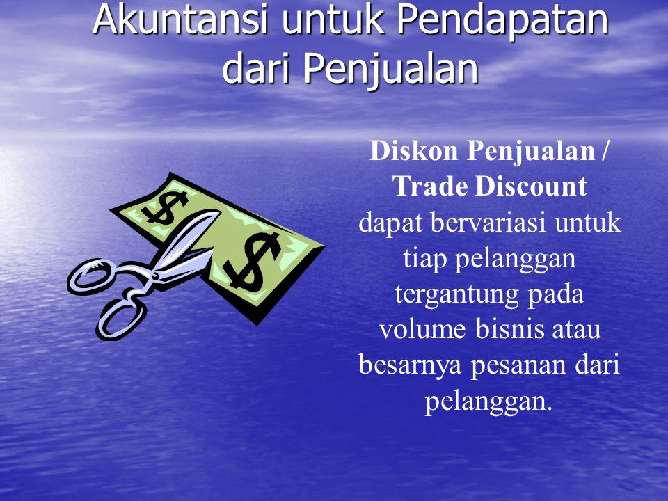 Akuntansi untuk Pendapatan dari Penjualan Diskon Penjualan / Trade Discount dapat bervariasi untuk tiap pelanggan tergantung pada volume bisnis atau b