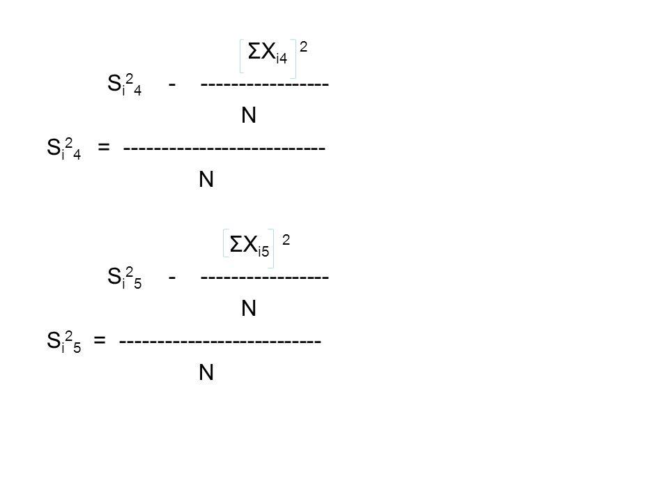 ΣX i4 2 S i 2 4 - ----------------- N S i 2 4 = --------------------------- N ΣX i5 2 S i 2 5 - ----------------- N S i 2 5 = --------------------------- N