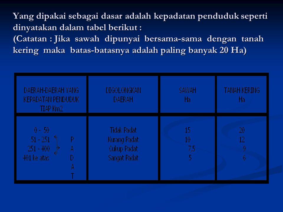 Yang dipakai sebagai dasar adalah kepadatan penduduk seperti dinyatakan dalam tabel berikut : (Catatan : Jika sawah dipunyai bersama-sama dengan tanah