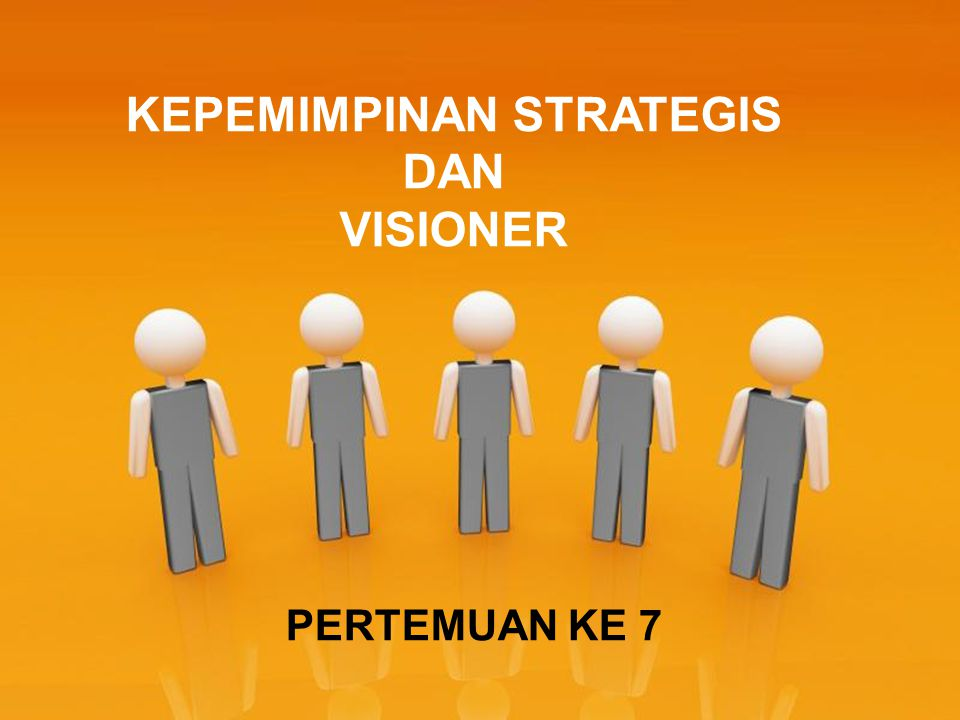 KEPEMIMPINAN STRATEGIS DAN VISIONER PERTEMUAN KE 7