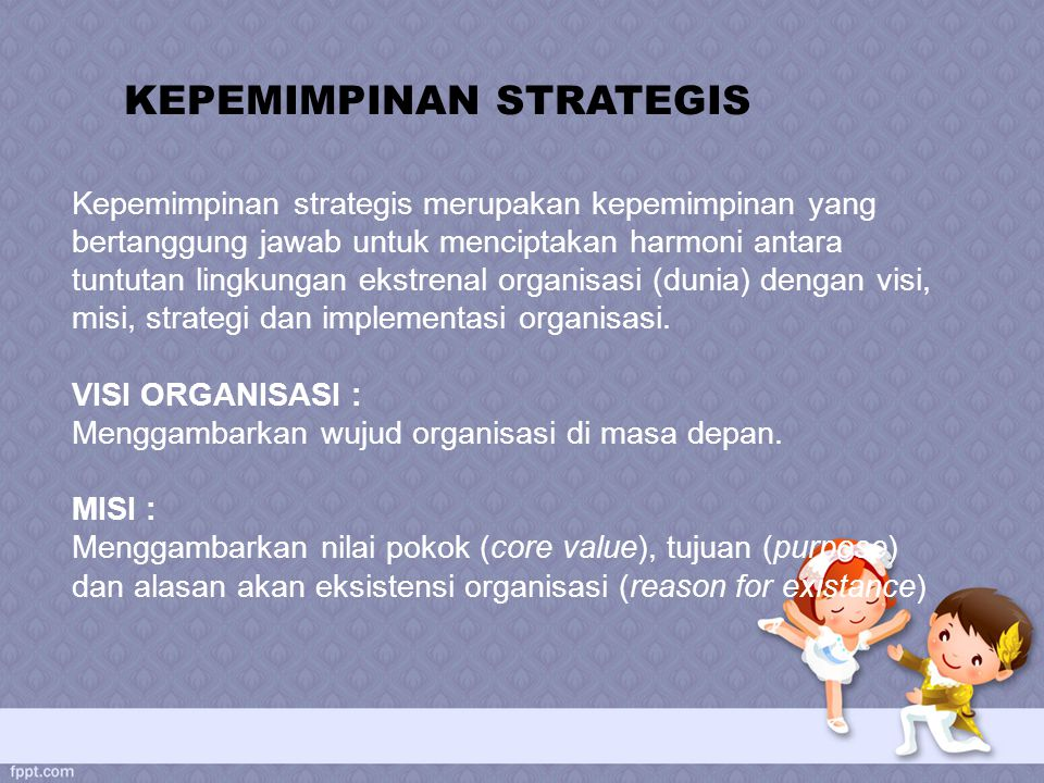 Kepemimpinan strategis merupakan kepemimpinan yang bertanggung jawab untuk menciptakan harmoni antara tuntutan lingkungan ekstrenal organisasi (dunia)