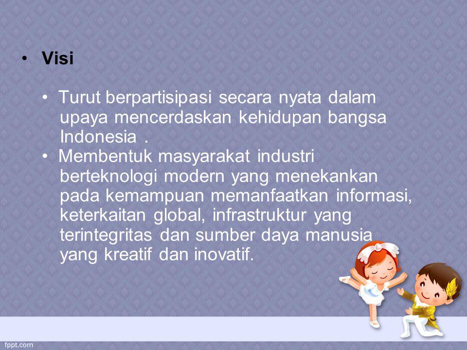 Visi Turut berpartisipasi secara nyata dalam upaya mencerdaskan kehidupan bangsa Indonesia. Membentuk masyarakat industri berteknologi modern yang men