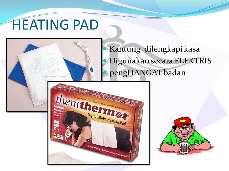 HEATING PAD Kantung dilengkapi kasa Digunakan secara ELEKTRIS pengHANGAT badan