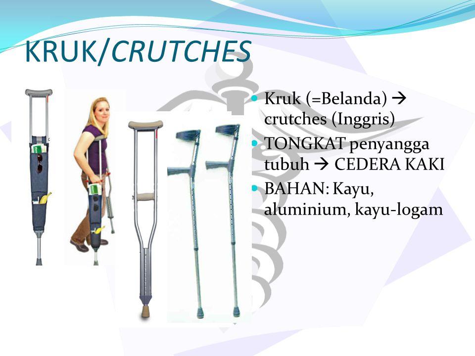 KRUK/CRUTCHES Kruk (=Belanda)  crutches (Inggris) TONGKAT penyangga tubuh  CEDERA KAKI BAHAN: Kayu, aluminium, kayu-logam