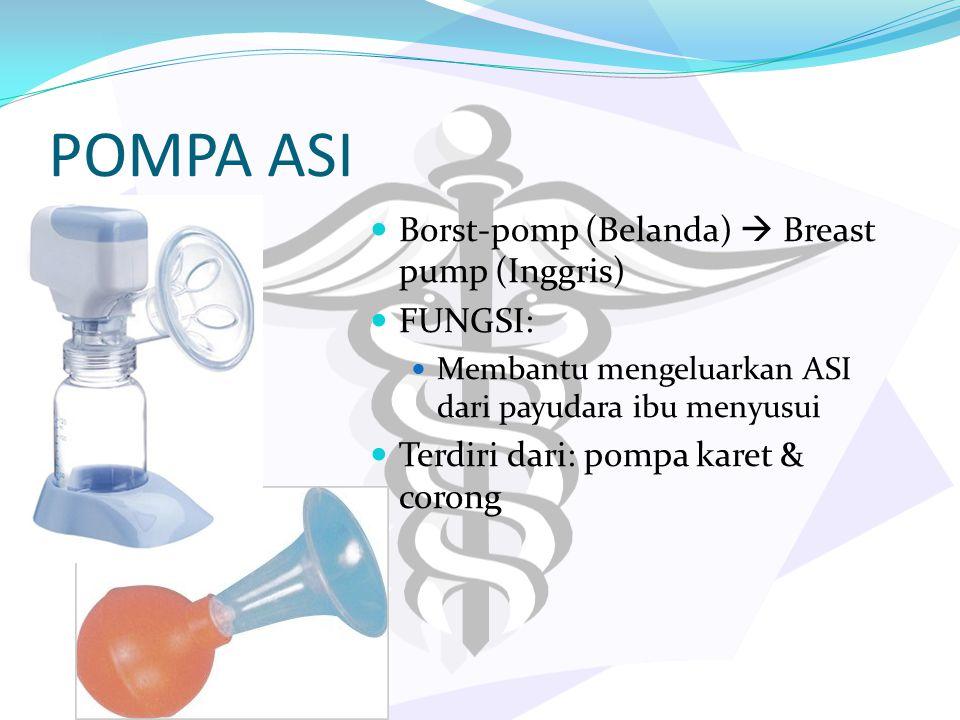POMPA ASI Borst-pomp (Belanda)  Breast pump (Inggris) FUNGSI: Membantu mengeluarkan ASI dari payudara ibu menyusui Terdiri dari: pompa karet & corong