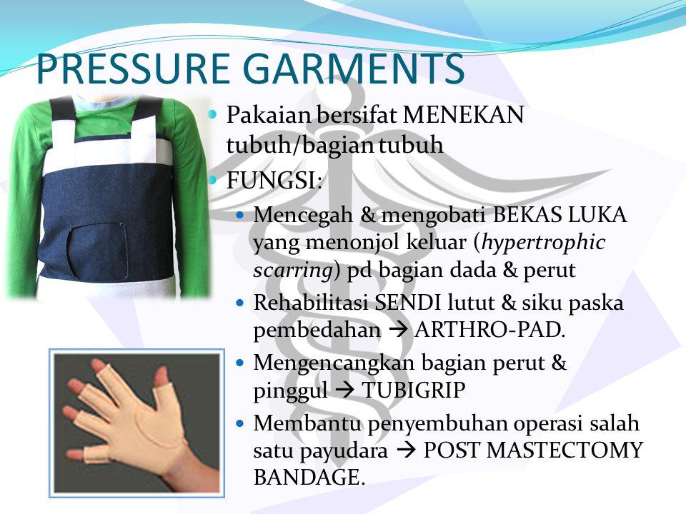 PRESSURE GARMENTS Pakaian bersifat MENEKAN tubuh/bagian tubuh FUNGSI: Mencegah & mengobati BEKAS LUKA yang menonjol keluar (hypertrophic scarring) pd
