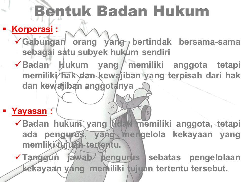 Badan Hukum Pengertian : Badan Hukum adalah setiap pendukung hak dan kewajiban (Subyek Hukum), yang bukan Manusia Yang Penting dari Badan Hukum adalah