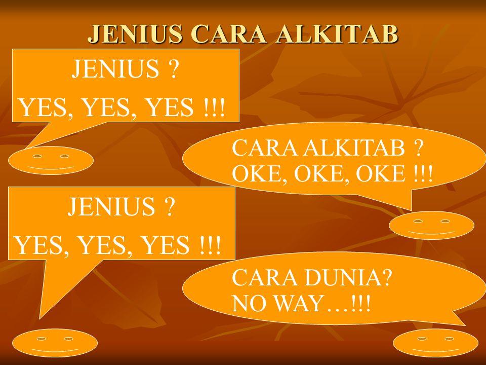 JENIUS CARA ALKITAB JENIUS ? YES, YES, YES !!! CARA ALKITAB ? OKE, OKE, OKE !!! JENIUS ? YES, YES, YES !!! CARA DUNIA? NO WAY…!!!