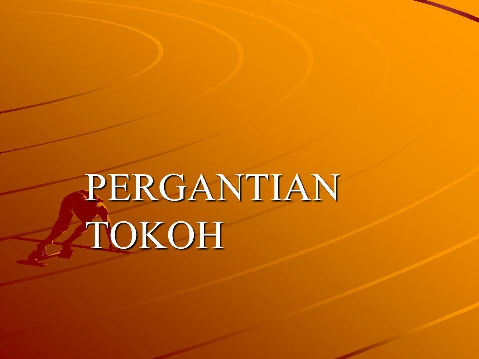 PERGANTIAN TOKOH