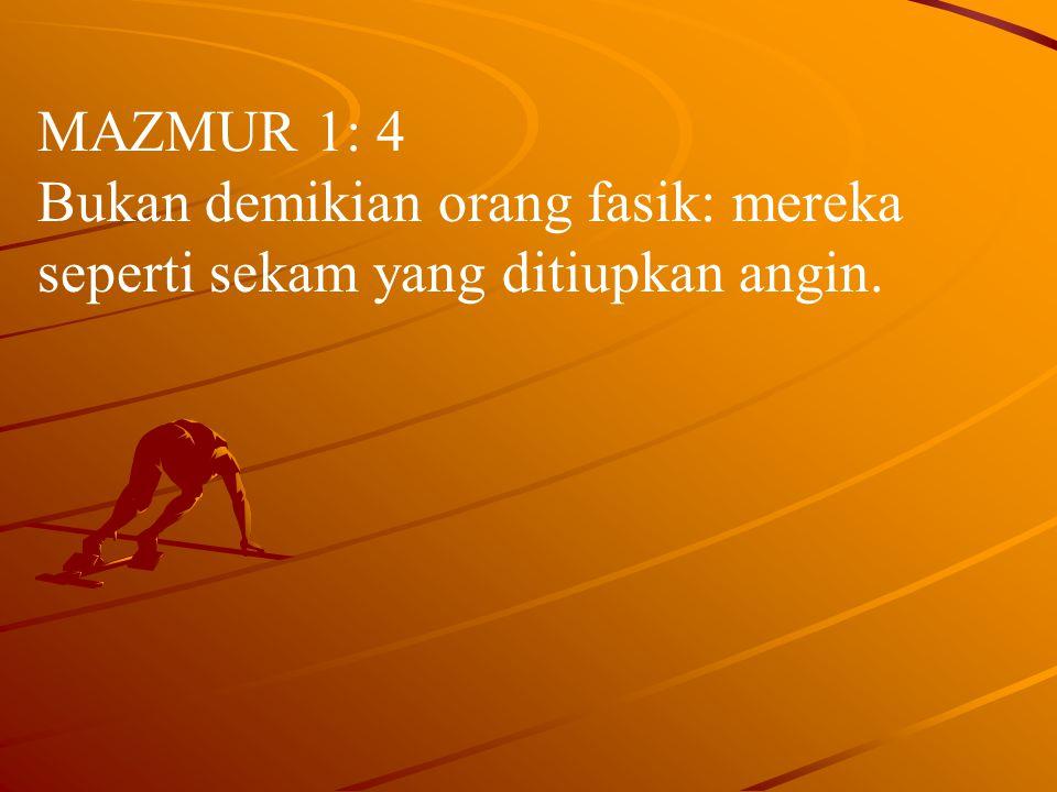 MAZMUR 1: 4 Bukan demikian orang fasik: mereka seperti sekam yang ditiupkan angin.