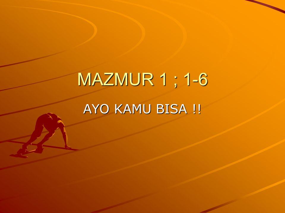 MAZMUR 1 ; 1-6 AYO KAMU BISA !!