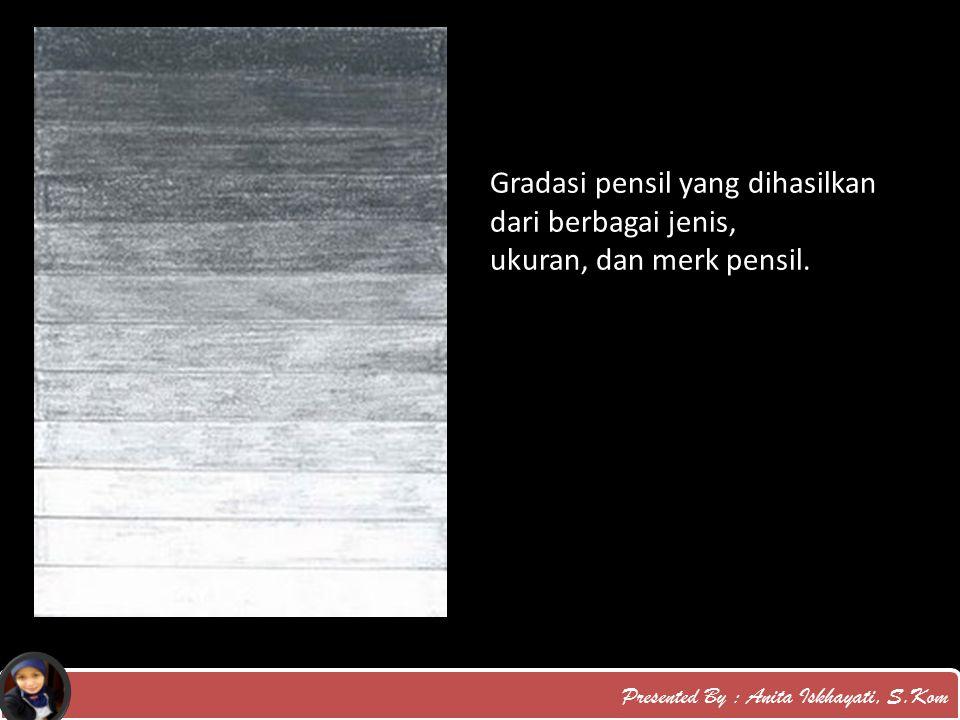 Presented By : Anita Iskhayati, S.Kom Gradasi pensil yang dihasilkan dari berbagai jenis, ukuran, dan merk pensil.