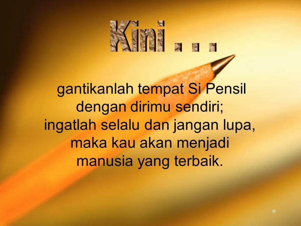 gantikanlah tempat Si Pensil dengan dirimu sendiri; ingatlah selalu dan jangan lupa, maka kau akan menjadi manusia yang terbaik.