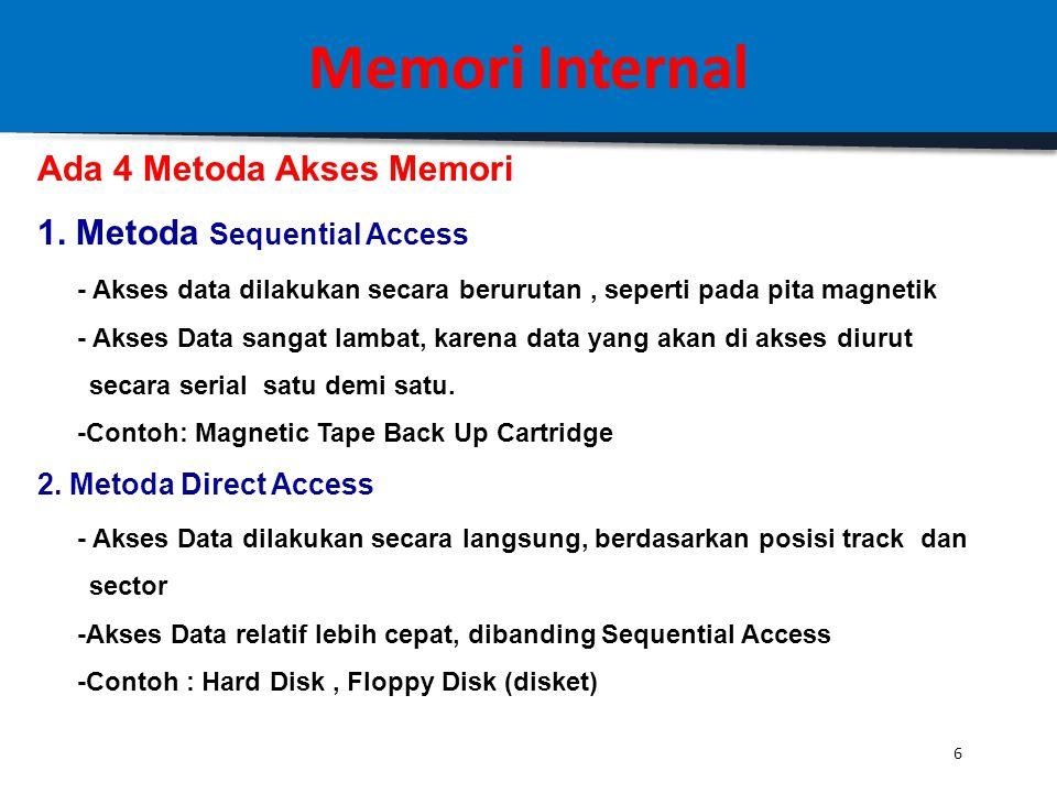 5 Memori Internal Memori pada sistem komputer dapat dibedakan menjadi : 1. Main Memory, disebut juga Internal Memory, contoh: RAM) 2. Secondary Memory