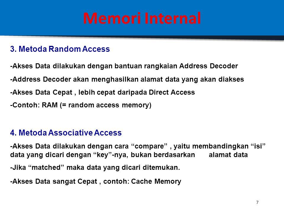 6 Memori Internal Ada 4 Metoda Akses Memori 1. Metoda Sequential Access - Akses data dilakukan secara berurutan, seperti pada pita magnetik - Akses Da
