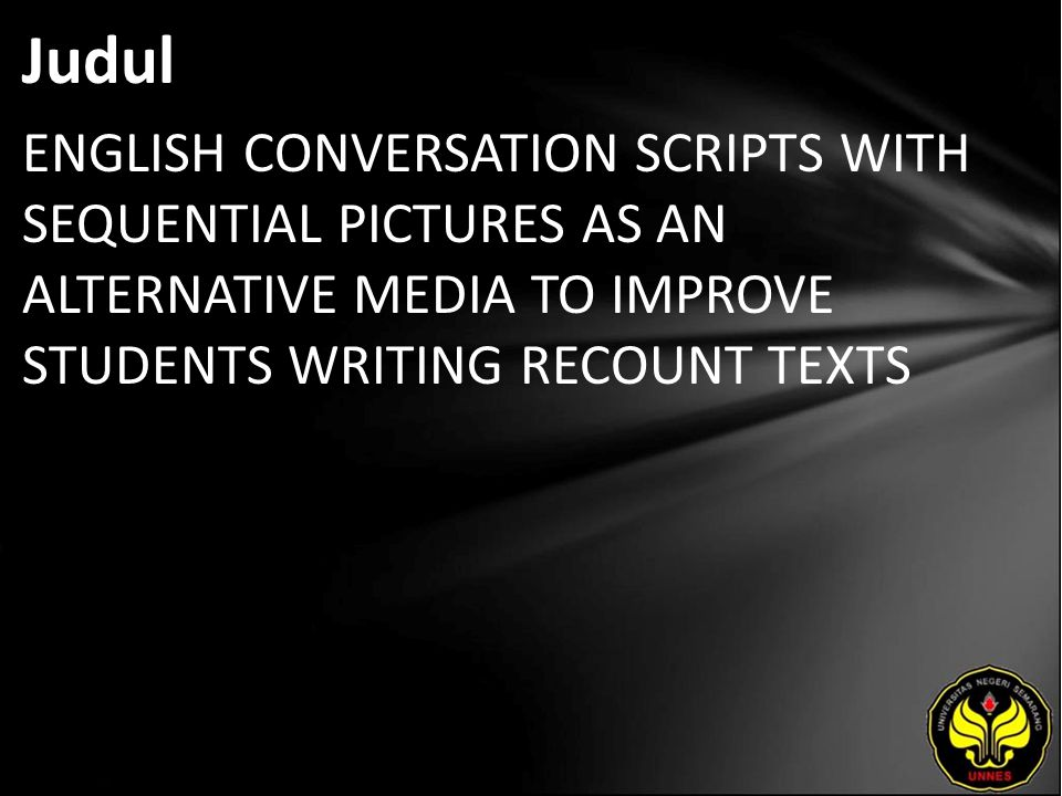 Judul ENGLISH CONVERSATION SCRIPTS WITH SEQUENTIAL PICTURES AS AN ALTERNATIVE MEDIA TO IMPROVE STUDENTS WRITING RECOUNT TEXTS