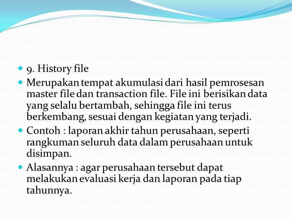 9.History file Merupakan tempat akumulasi dari hasil pemrosesan master file dan transaction file.