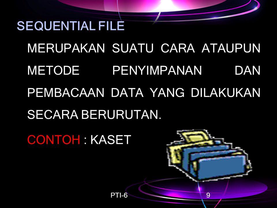 9 SEQUENTIAL FILE MERUPAKAN SUATU CARA ATAUPUN METODE PENYIMPANAN DAN PEMBACAAN DATA YANG DILAKUKAN SECARA BERURUTAN. CONTOH : KASET