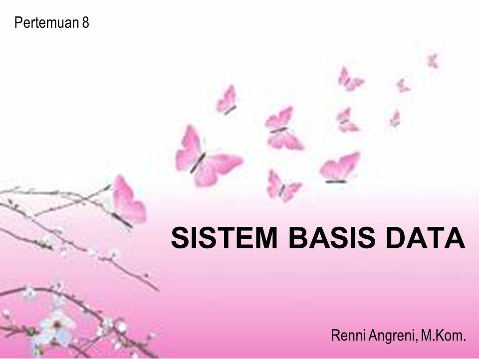 SISTEM BASIS DATA Pertemuan 8 Renni Angreni, M.Kom.