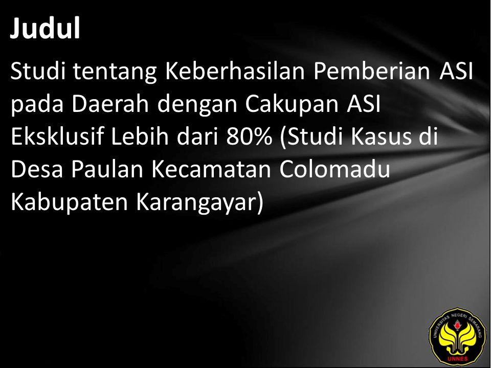Judul Studi tentang Keberhasilan Pemberian ASI pada Daerah dengan Cakupan ASI Eksklusif Lebih dari 80% (Studi Kasus di Desa Paulan Kecamatan Colomadu Kabupaten Karangayar)