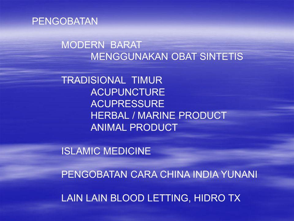 PENGOBATAN MODERN BARAT MENGGUNAKAN OBAT SINTETIS TRADISIONAL TIMUR ACUPUNCTURE ACUPRESSURE HERBAL / MARINE PRODUCT ANIMAL PRODUCT ISLAMIC MEDICINE PENGOBATAN CARA CHINA INDIA YUNANI LAIN LAIN BLOOD LETTING, HIDRO TX