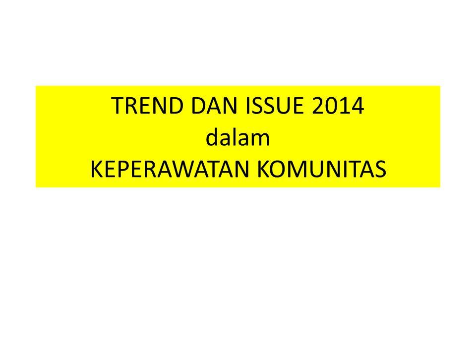 TREND DAN ISSUE 2014 dalam KEPERAWATAN KOMUNITAS