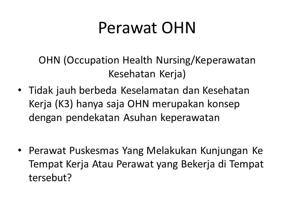 Perawat OHN OHN (Occupation Health Nursing/Keperawatan Kesehatan Kerja) Tidak jauh berbeda Keselamatan dan Kesehatan Kerja (K3) hanya saja OHN merupakan konsep dengan pendekatan Asuhan keperawatan Perawat Puskesmas Yang Melakukan Kunjungan Ke Tempat Kerja Atau Perawat yang Bekerja di Tempat tersebut?