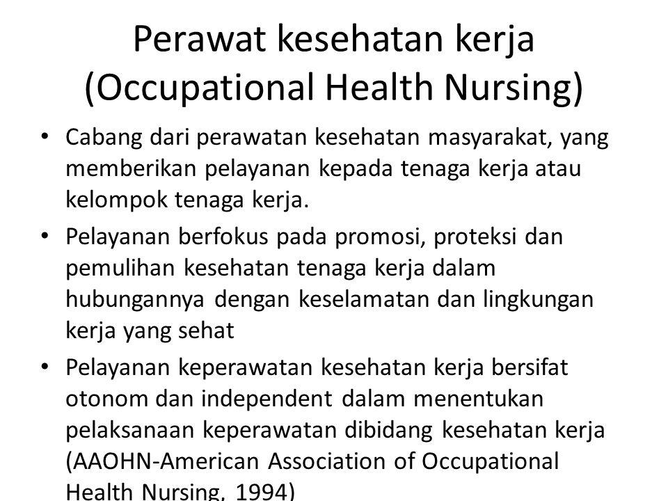 Perawat kesehatan kerja (Occupational Health Nursing) Cabang dari perawatan kesehatan masyarakat, yang memberikan pelayanan kepada tenaga kerja atau kelompok tenaga kerja.