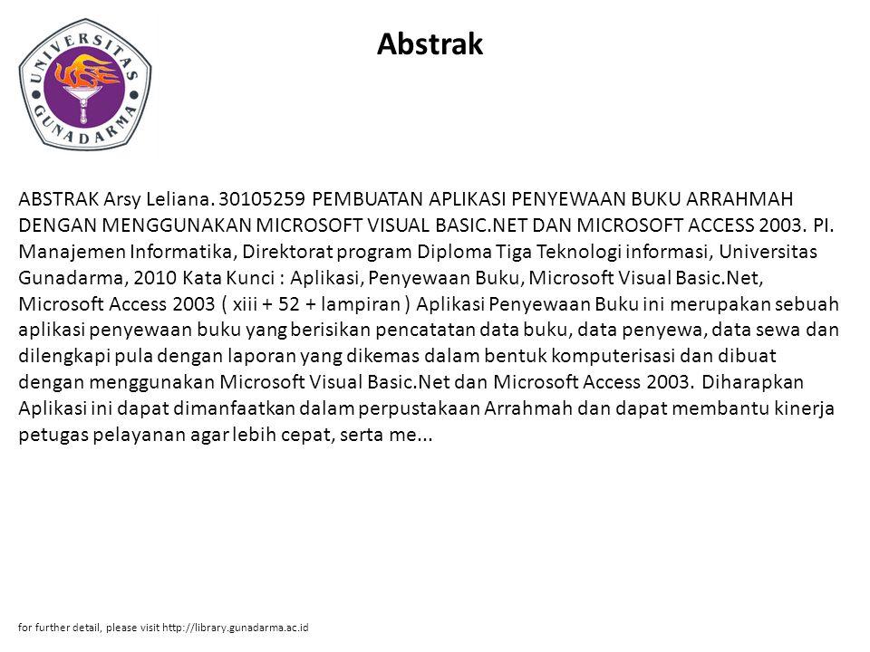 Abstrak ABSTRAK Arsy Leliana. 30105259 PEMBUATAN APLIKASI PENYEWAAN BUKU ARRAHMAH DENGAN MENGGUNAKAN MICROSOFT VISUAL BASIC.NET DAN MICROSOFT ACCESS 2