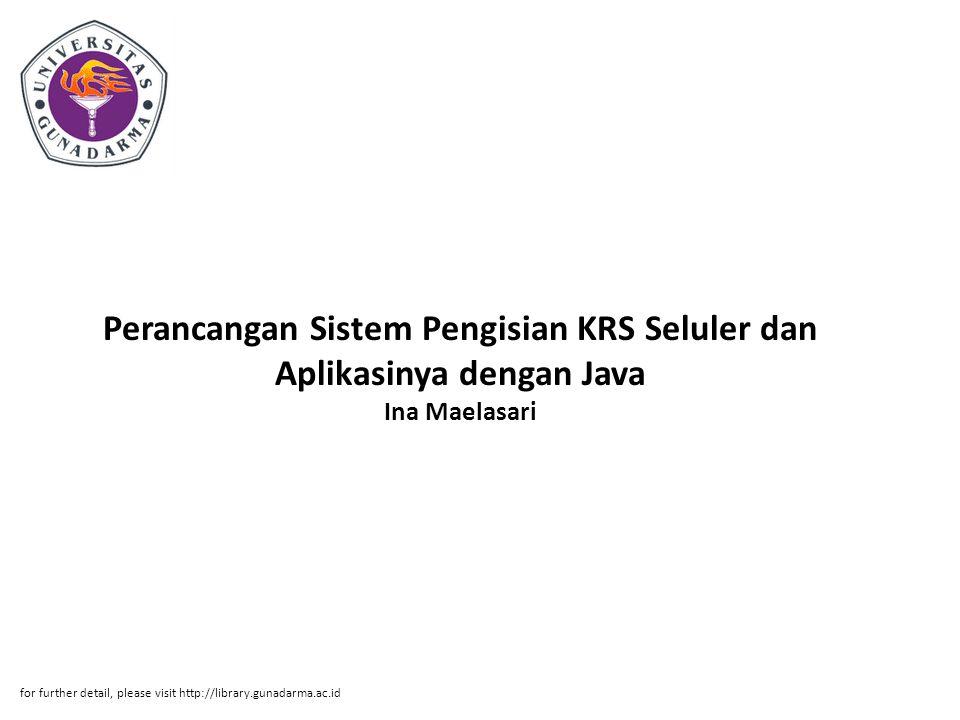 Perancangan Sistem Pengisian KRS Seluler dan Aplikasinya dengan Java Ina Maelasari for further detail, please visit http://library.gunadarma.ac.id