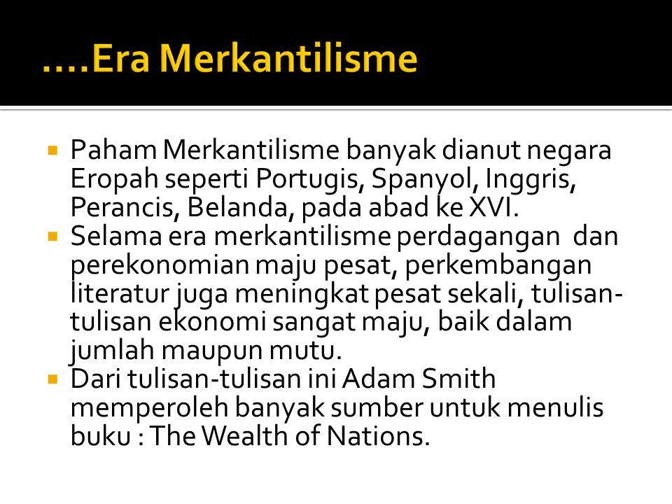  Istilah merkantilisme berasal dari kata merchant, artinya pedagang  Menurut Paham merkantilisme, setiap negara yg berkeinginan untuk maju harus mel