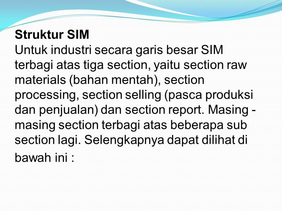 Struktur SIM Untuk industri secara garis besar SIM terbagi atas tiga section, yaitu section raw materials (bahan mentah), section processing, section