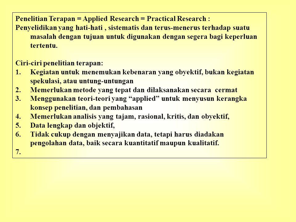 Penelitian Terapan = Applied Research = Practical Research : Penyelidikan yang hati-hati, sistematis dan terus-menerus terhadap suatu masalah dengan t