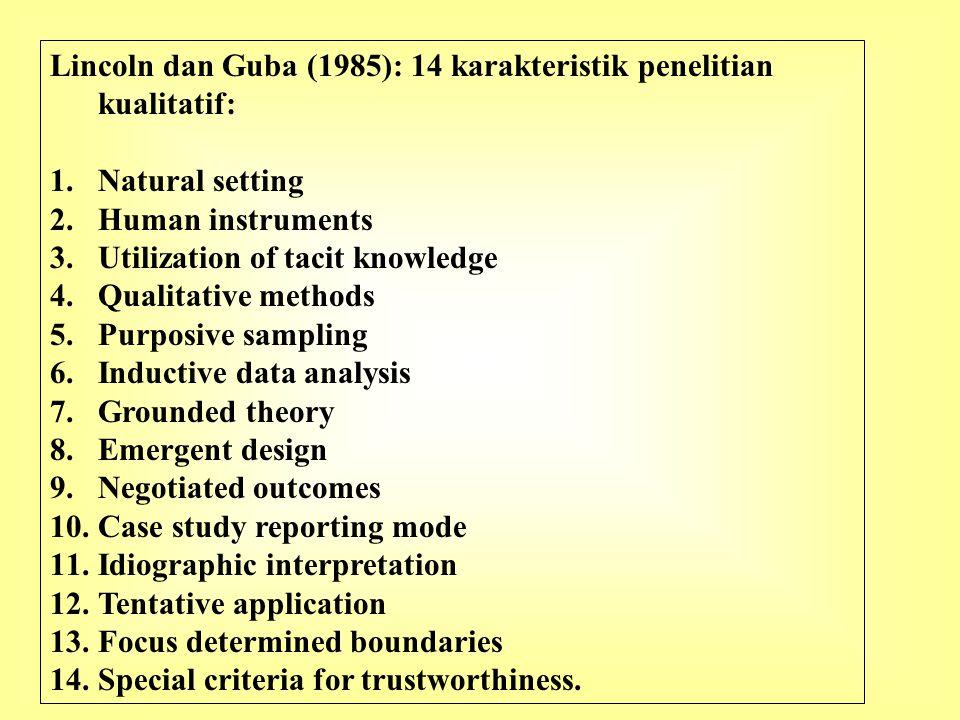 Lincoln dan Guba (1985): 14 karakteristik penelitian kualitatif: 1.Natural setting 2.Human instruments 3.Utilization of tacit knowledge 4.Qualitative