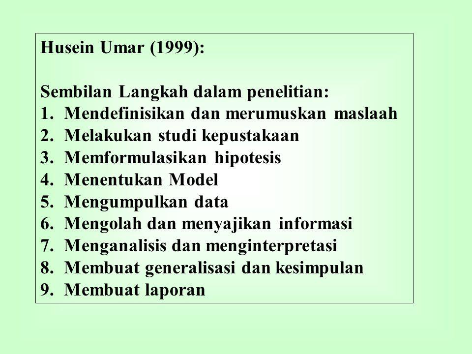 Husein Umar (1999): Sembilan Langkah dalam penelitian: 1.Mendefinisikan dan merumuskan maslaah 2.Melakukan studi kepustakaan 3.Memformulasikan hipotes