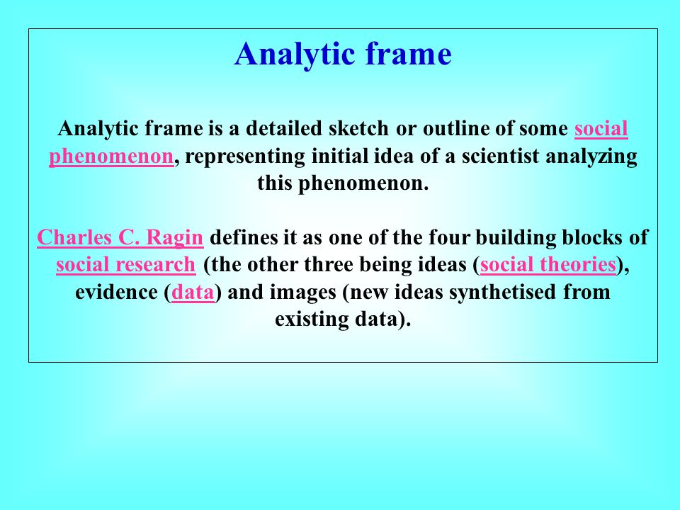 Analytic frame Analytic frame is a detailed sketch or outline of some social phenomenon, representing initial idea of a scientist analyzing this pheno